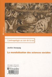 Jackie Assayag - La mondialisation des sciences sociales.