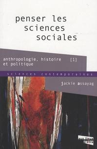 Jackie Assayag - Penser les sciences sociales - Anthropologie, histoire, politique 1.