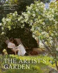 Jackie Bennett et Richard Hanson - The artist's garden - How gardens inspired our greatest painters.