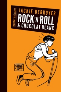Jackie Berroyer - Rock'n'roll et chocolat blanc - Téléphone, Starshooter, Higelin.
