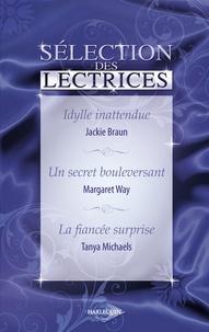 Jackie Braun et Margaret Way - Idylle inattendue - Un secret bouleversant - La fiancée surprise (Harlequin).