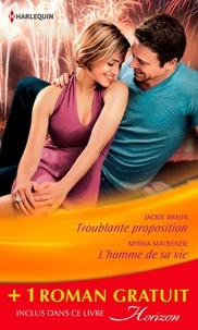 Jackie Braun et Myrna Mackenzie - Troublante proposition - L'homme de sa vie - Jeux amoureux (promotion).