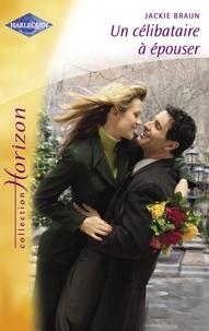 Jackie Braun - Un célibataire à épouser (Harlequin Horizon).