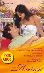 Jackie Braun - Une bouleversante attirance - Le secret de la passion - L'amant de Tolède - (promotion).