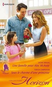 Jackie Braun et Teresa Carpenter - Une famille pour Alec MacAvoy - Sous le charme d'une princesse.