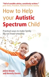 Jackie Brealy et Beverly Davies - How to Help Your Autistic Spectrum Child - Practical ways to make family life run more smoothly.
