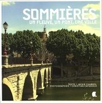 Jackie Chabrol et Christian Cayssiols - Sommières - Un fleuve, un pont, une ville.