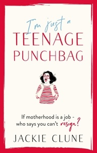 Jackie Clune - I'm Just a Teenage Punchbag - POIGNANT AND FUNNY: A NOVEL FOR A GENERATION OF WOMEN.