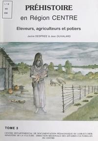 Jackie Despriée et Jean Duvialard - La Préhistoire en région Centre (3). Agriculteurs et métallurgistes.
