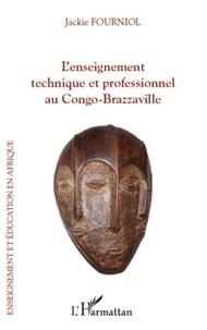 Jackie Fourniol - L'enseignement technique et professionnel au Congo-Brazzaville - L'odyssée d'une refondation réussie.
