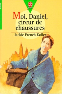 Jackie French Koller - Moi, Daniel, cireur de chaussures.
