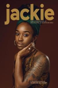 Jackie Hill Perry - Jackie - Une homosexuelle découvre la bonté de Dieu.