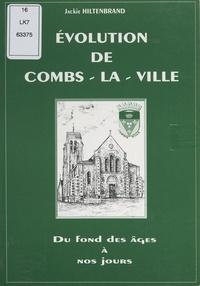 Jackie Hiltenbrand - Évolution de Combs-la-Ville - Du fond des âges à nos jours.