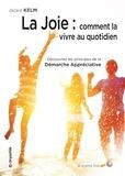Jackie Kelm - La joie : comment la vivre au quotidien - Découvrez les principes de la Démarche Appréciative.