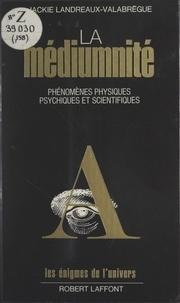 Jackie Landreaux-Valabrègue et Francis Mazière - La médiumnité - Phénomènes physiques, psychiques et scientifiques.