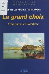 Jackie Landreaux-Valabrègue - Le grand choix - Mon passé en héritage.