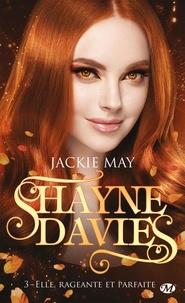 Jackie May - Shayne Davies Tome 3 : Elle, rageante et parfaite.
