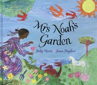 Jackie Morris et James Mayhew - Mrs Noah's Garden.