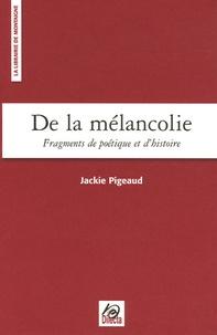 Jackie Pigeaud - De la mélancolie - Fragments de poétique et d'histoire.
