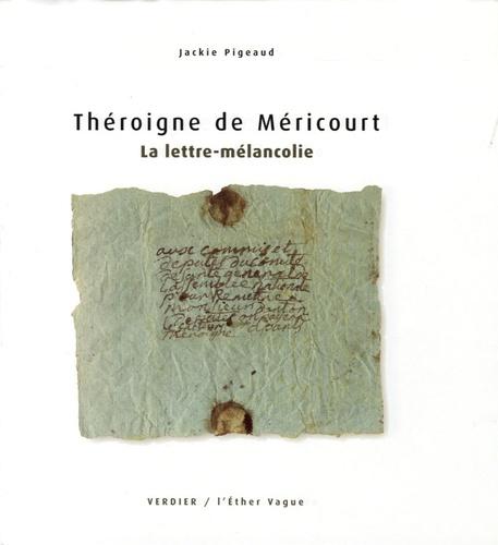 Jackie Pigeaud - La lettre-mélancolie - Théroigne de Méricourt Lettre adressée à Danton en1801.