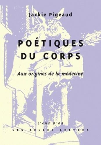 Jackie Pigeaud - Poétiques du corps - Aux origines de la médecine.