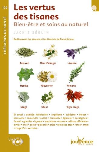Jackie Séguin - Les vertus des tisanes - Bien-être et soins au naturel.