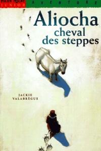 Jackie Valabrègue - Aliocha, cheval des steppes.