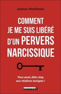 Manuel de téléchargement gratuit Comment je me suis libéré d'un pervers narcissique  - Vous aussi, dites stop aux relations toxiques ! 9791028517243