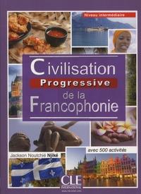 Civilisation progressive de la francophonique - Niveau intermédiaire- Avec 500 activités - Jackson Noutchié Njiké | Showmesound.org