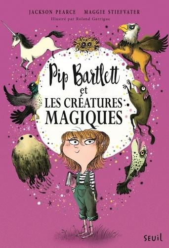 Pip Bartlett Tome 1 Pip Bartlett et les creatures magiques