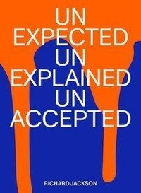 Jackson Richard - Unexpected unexplained unaccepted.