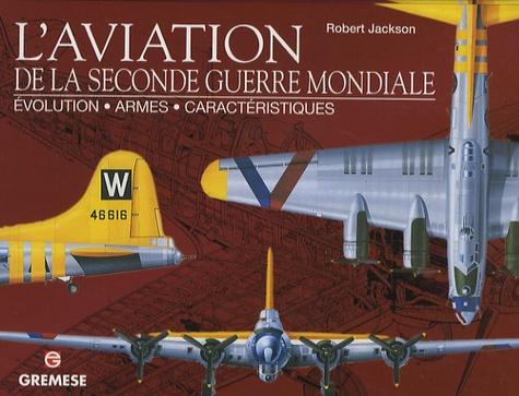 Jackson Robert - L'aviation de la Seconde Guerre mondiale - Evolution, armes, caractéristiques.