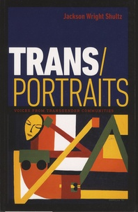 Jackson Wright Shultz - Trans/Portraits - Voices from Transgender Communities.