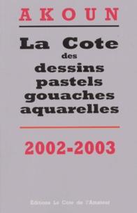 La cote des dessins, pastels, gouaches, aquarelles. Edition 2002-2003.pdf