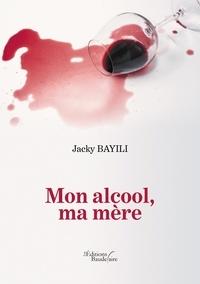 Jacky Bayili - Mon alcool, ma mère.