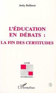 Jacky Beillerot - L'éducation en débats - La fin des certitudes.