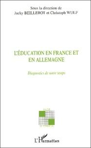 Jacky Beillerot et Christoph Wulf - L'éducation en France et en Allemagne - Diagnostics de notre temps.