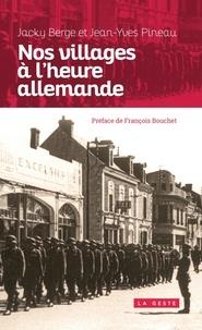 Jacky Berge et Jean-Yves Pineau - Nos villages à l'heure allemande.