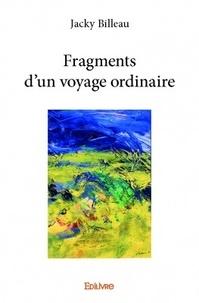 Jacky Billeau - Fragments d'un voyage ordinaire.