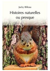 Jacky Billeau - Histoires naturelles ou presque.