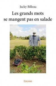 Jacky Billeau - Les grands mots se mangent pas en salade.