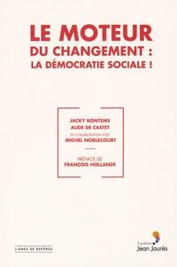 Jacky Bontems et Aude de Castet - Le moteur du changement : la démocratie sociale !.