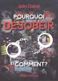 Jacky Chabrol - Pourquoi désobéir et comment ?.
