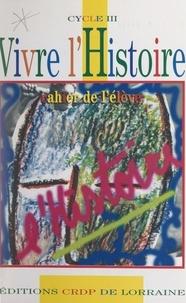 Jacky Charpentier et Pierre Heydel - Vivre l'histoire - Cahier de l'élève. Cycle III.
