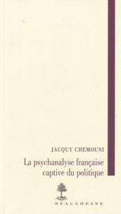 Jacky Chemouny - La psychanalyse française captive du politique.