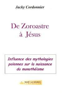 Jacky Cordonnier - De Zoroastre à Jésus - Naissance du monothéisme.