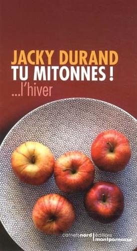 Jacky Durand - Tu mitonnes !... L'hiver.
