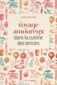 Jacky Durand - Voyage amoureux dans la cuisine des terroirs.