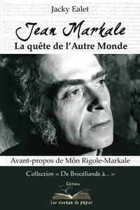 Jacky Ealet - Jean Markale - La quête de l'Autre Monde.