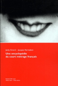 Jacky Evrard et Jacques Kermabon - Une encyclopédie du court métrage français.